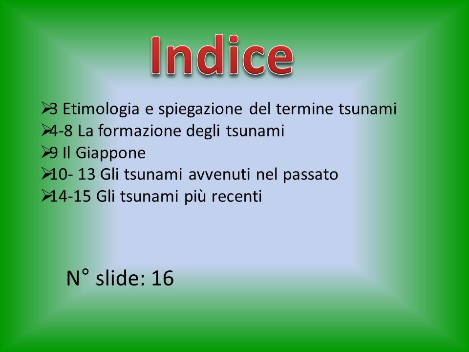 Indice N° slide: 16 3 Etimologia e spiegazione del termine tsunami