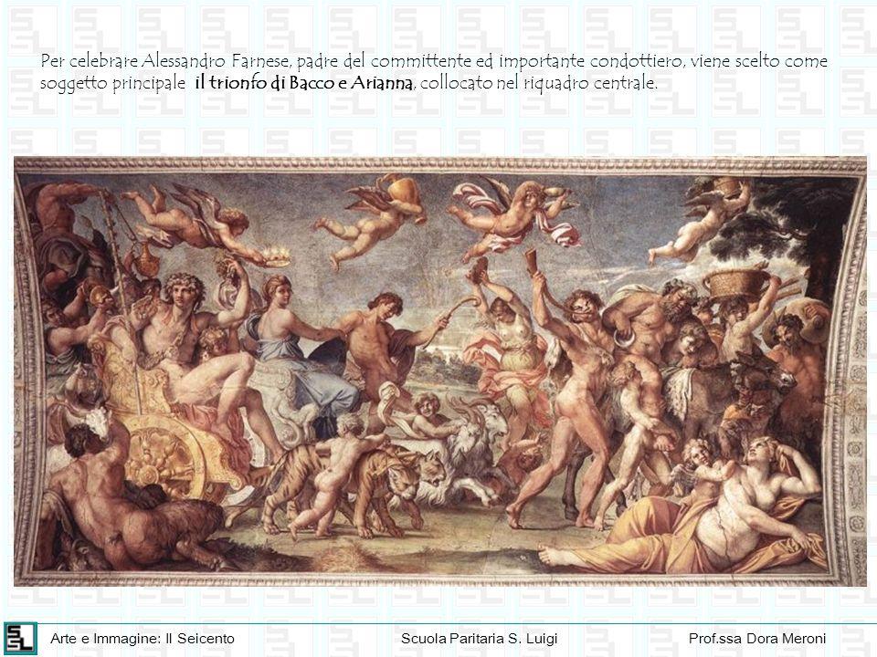 Per celebrare Alessandro Farnese, padre del committente ed importante condottiero, viene scelto come soggetto principale il trionfo di Bacco e Arianna, collocato nel riquadro centrale.