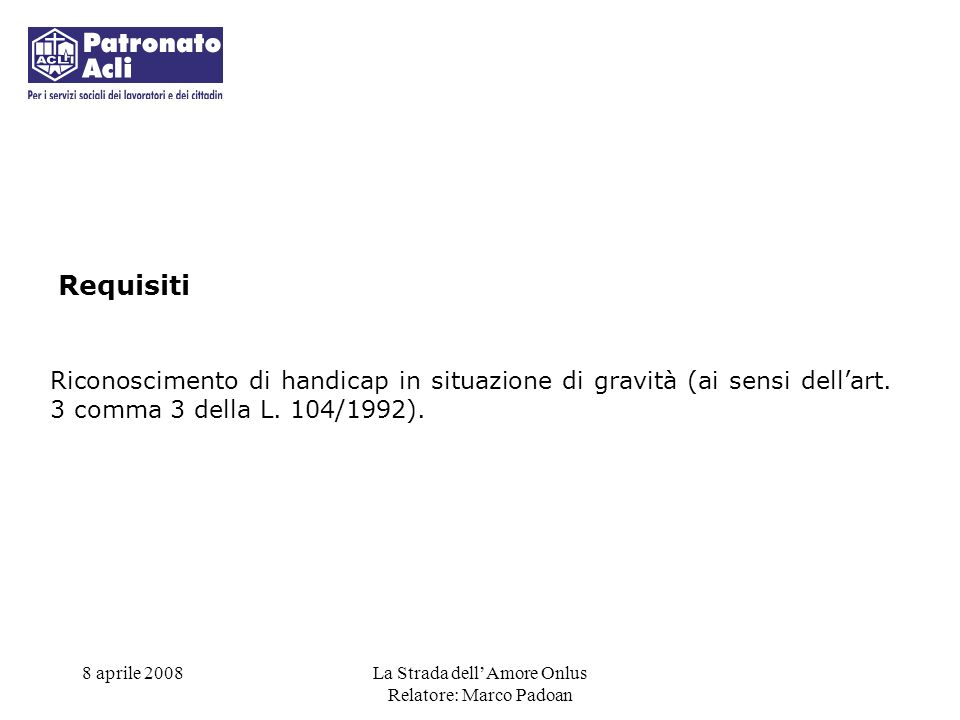 Requisiti Riconoscimento di handicap in situazione di gravità (ai sensi dell'art. 3 comma 3 della L. 104/1992).