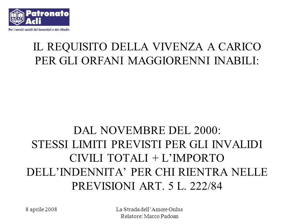 IL REQUISITO DELLA VIVENZA A CARICO PER GLI ORFANI MAGGIORENNI INABILI: DAL NOVEMBRE DEL 2000: STESSI LIMITI PREVISTI PER GLI INVALIDI CIVILI TOTALI + L'IMPORTO DELL'INDENNITA' PER CHI RIENTRA NELLE PREVISIONI ART. 5 L. 222/84