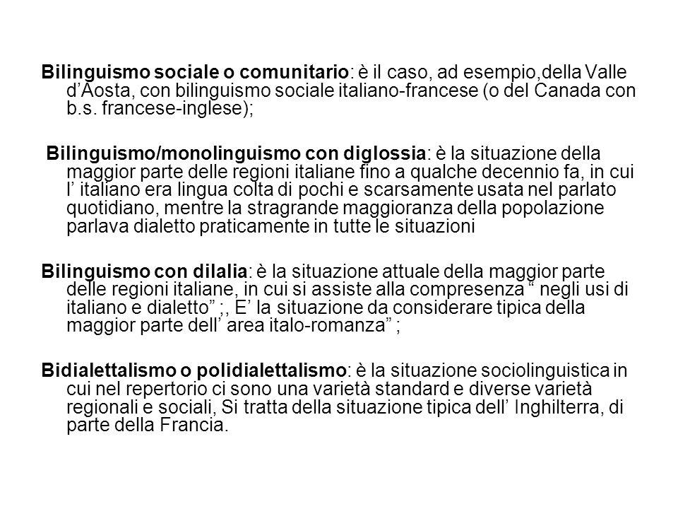 Bilinguismo sociale o comunitario: è il caso, ad esempio,della Valle d'Aosta, con bilinguismo sociale italiano-francese (o del Canada con b.s. francese-inglese);