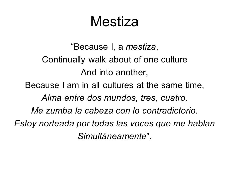 Mestiza Because I, a mestiza, Continually walk about of one culture