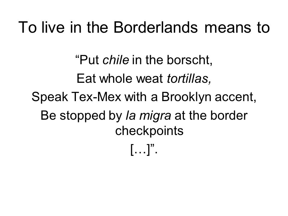 To live in the Borderlands means to