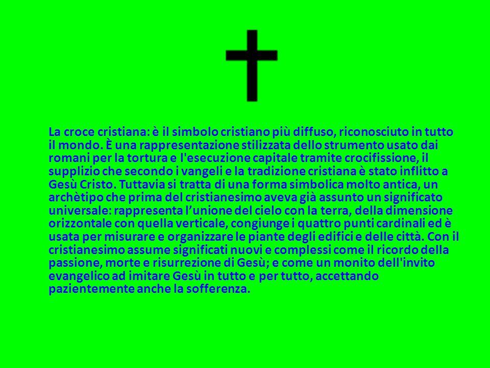 La croce cristiana: è il simbolo cristiano più diffuso, riconosciuto in tutto il mondo.