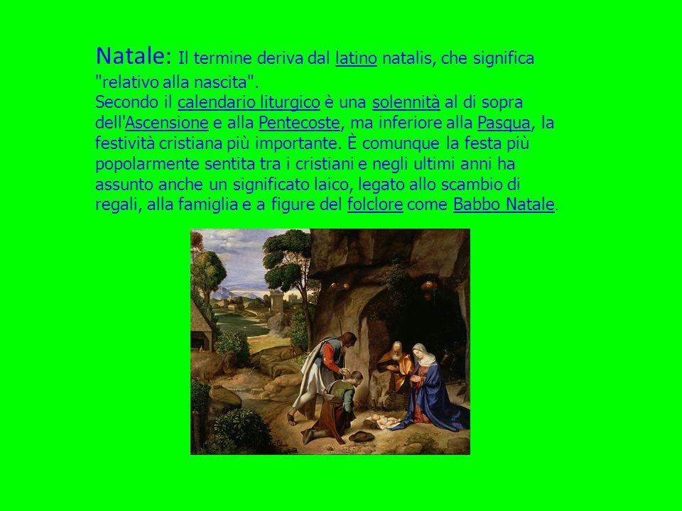 Natale: Il termine deriva dal latino natalis, che significa relativo alla nascita .
