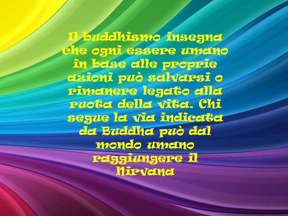 Il buddhismo insegna che ogni essere umano in base alle proprie azioni può salvarsi o rimanere legato alla ruota della vita.