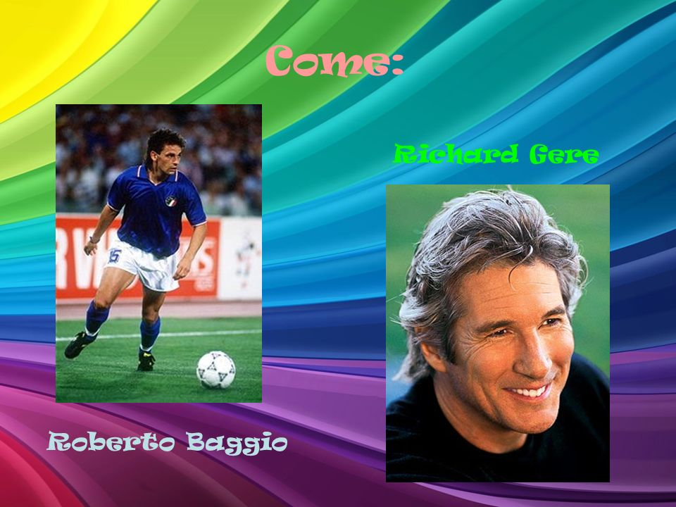 Come: Richard Gere Roberto Baggio