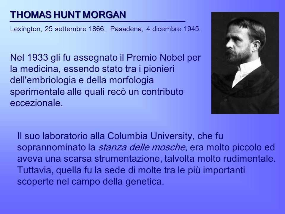 THOMAS HUNT MORGAN Lexington, 25 settembre 1866, Pasadena, 4 dicembre 1945.