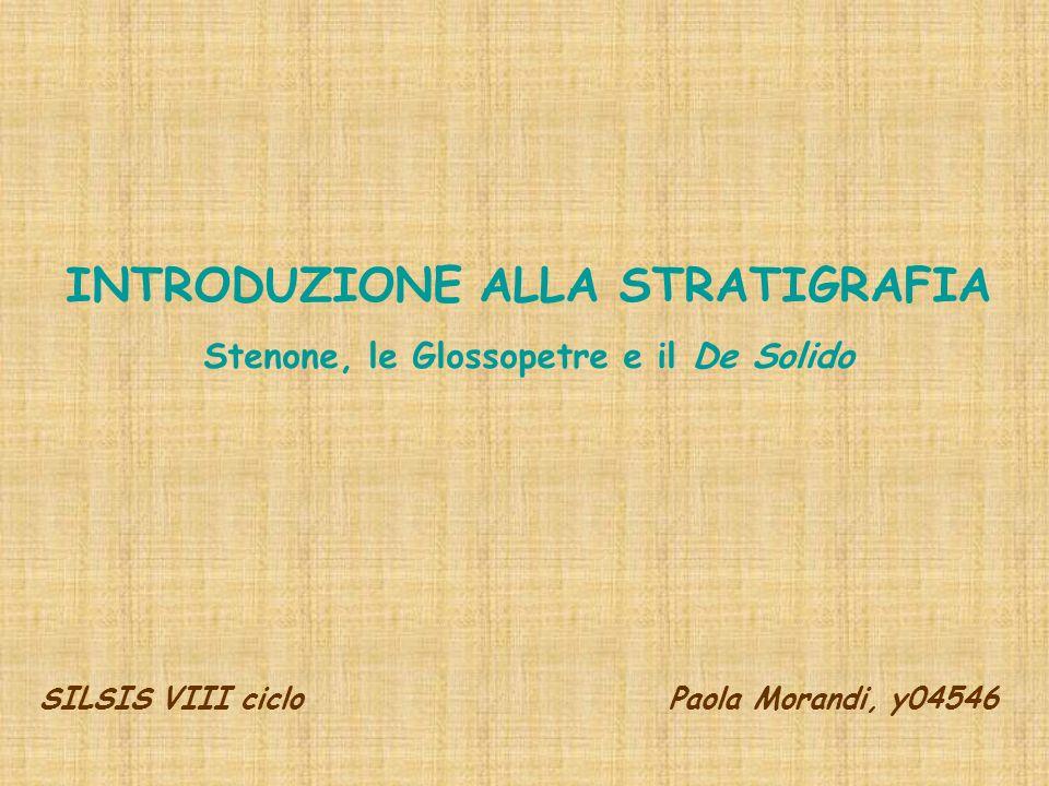 INTRODUZIONE ALLA STRATIGRAFIA Stenone, le Glossopetre e il De Solido