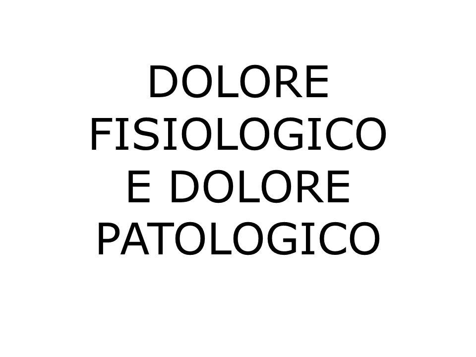 DOLORE FISIOLOGICO E DOLORE PATOLOGICO