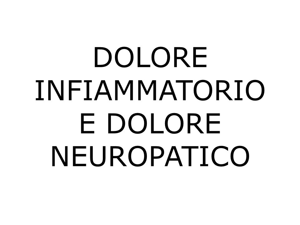 DOLORE INFIAMMATORIO E DOLORE NEUROPATICO