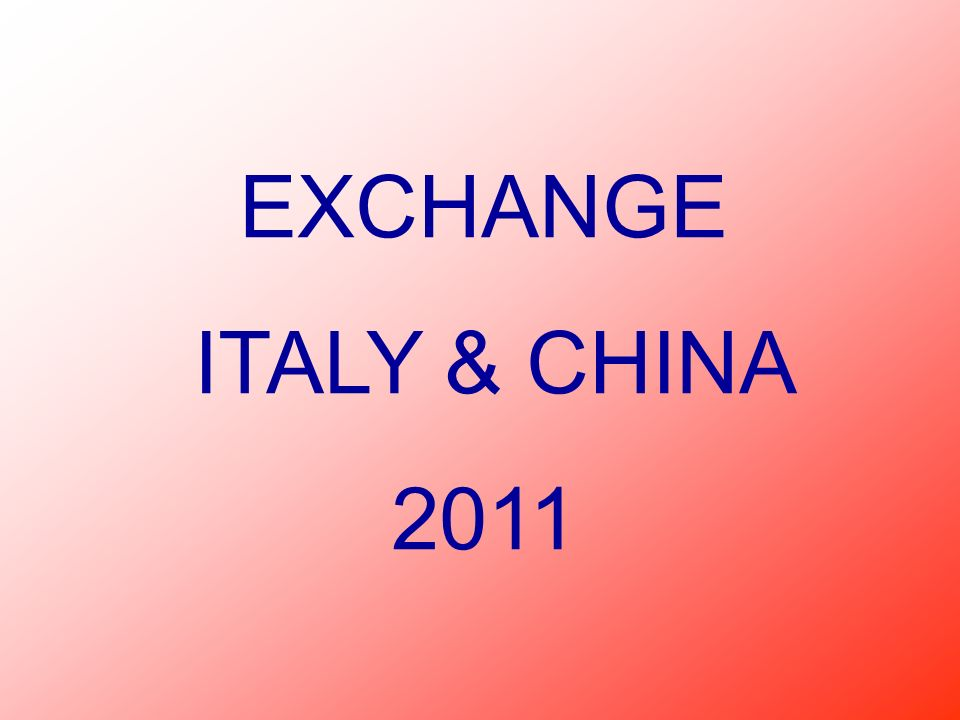 EXCHANGE ITALY & CHINA 2011
