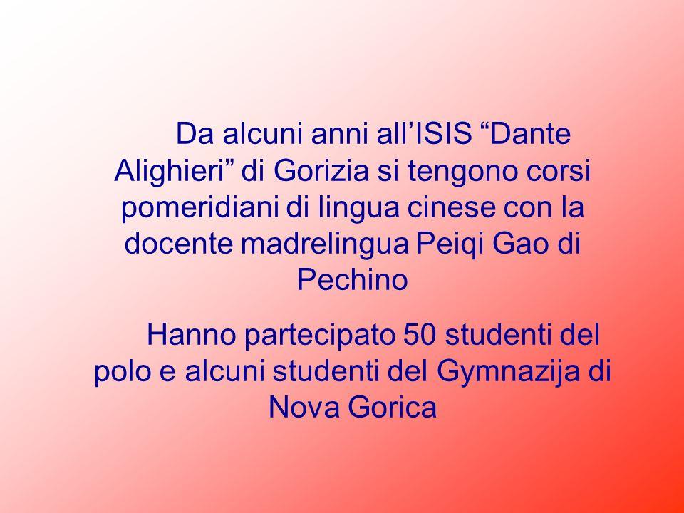 Da alcuni anni all'ISIS Dante Alighieri di Gorizia si tengono corsi pomeridiani di lingua cinese con la docente madrelingua Peiqi Gao di Pechino