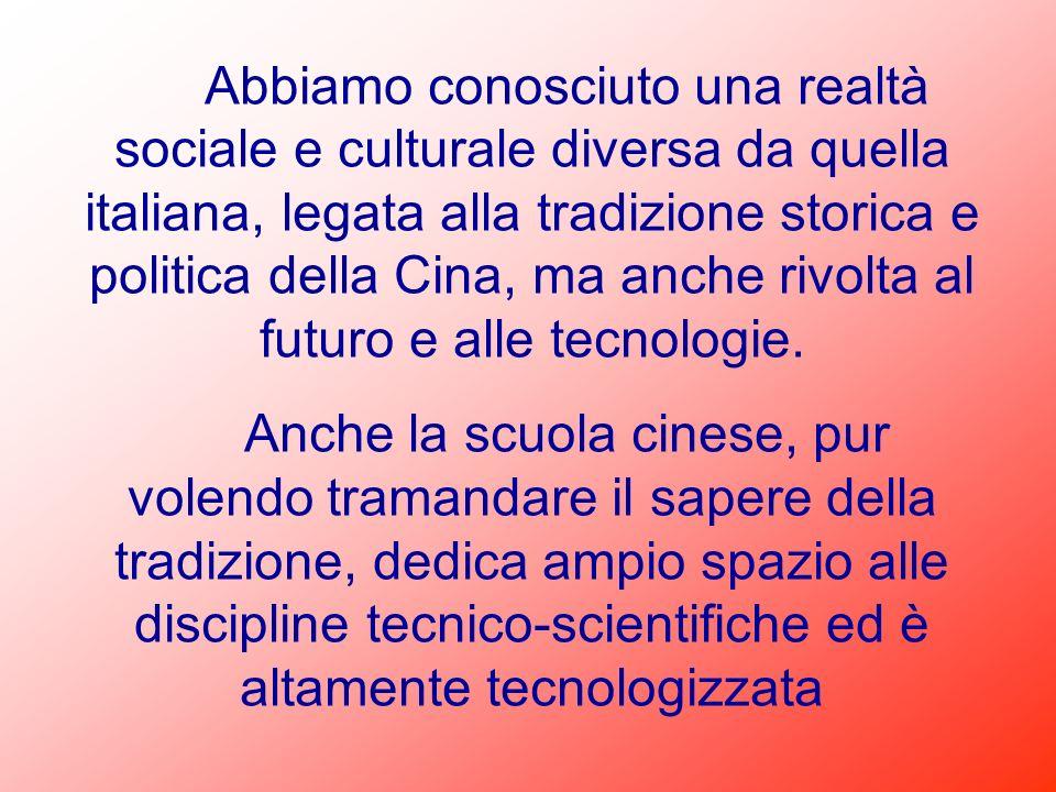 Abbiamo conosciuto una realtà sociale e culturale diversa da quella italiana, legata alla tradizione storica e politica della Cina, ma anche rivolta al futuro e alle tecnologie.