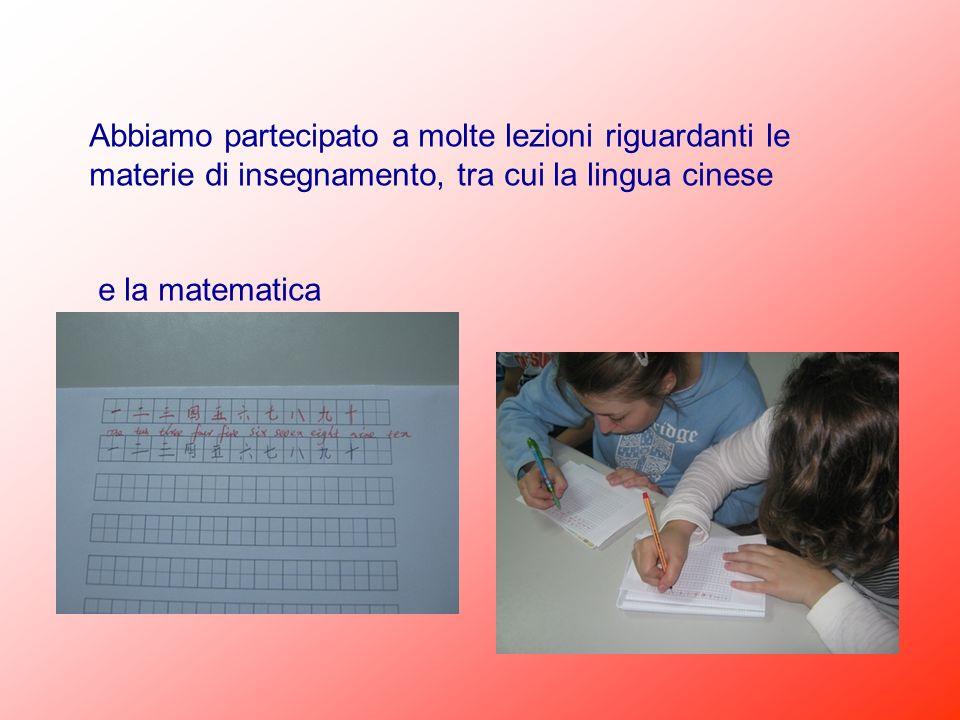 Abbiamo partecipato a molte lezioni riguardanti le materie di insegnamento, tra cui la lingua cinese