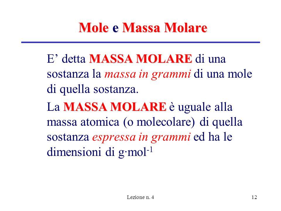 Mole e Massa Molare E' detta MASSA MOLARE di una sostanza la massa in grammi di una mole di quella sostanza.