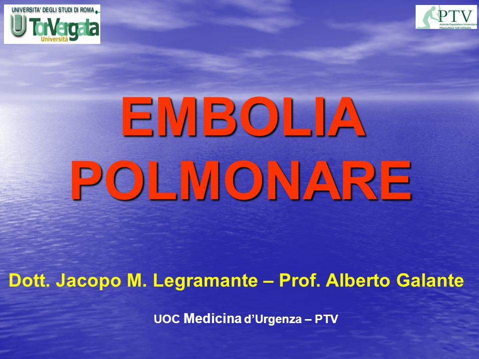 EMBOLIA POLMONARE Dott. Jacopo M. Legramante – Prof. Alberto Galante