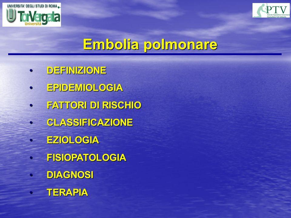 Embolia polmonare DEFINIZIONE EPIDEMIOLOGIA FATTORI DI RISCHIO