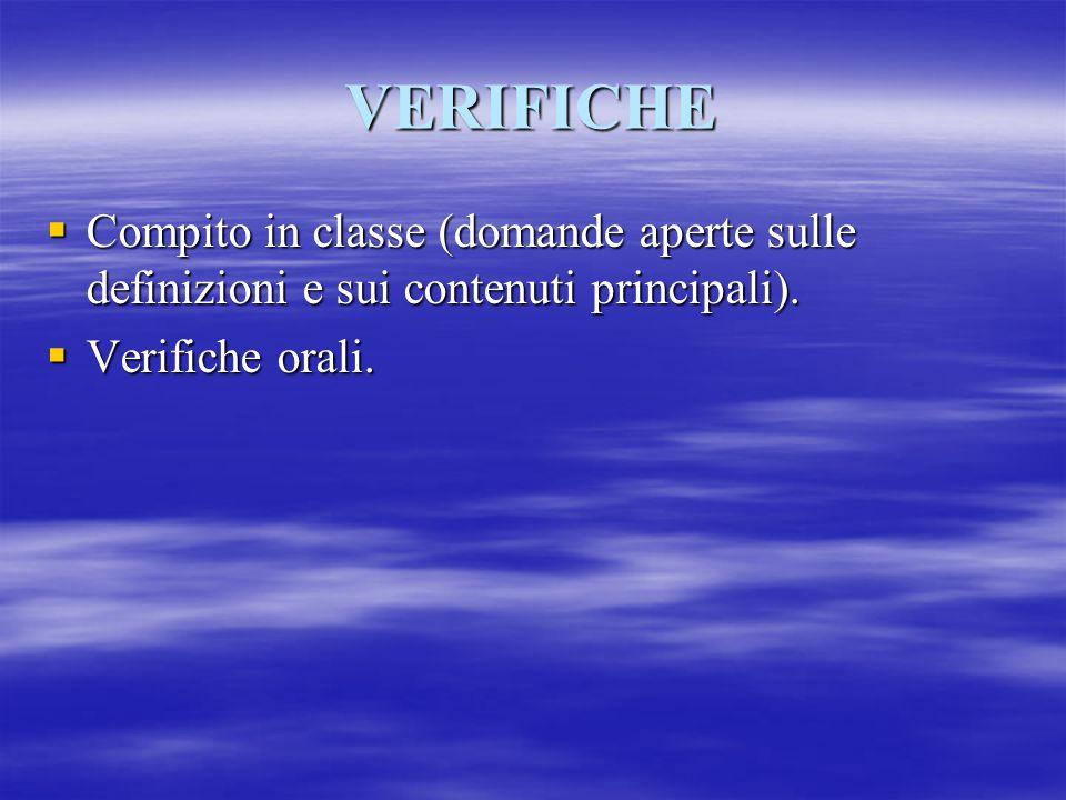 VERIFICHE Compito in classe (domande aperte sulle definizioni e sui contenuti principali).