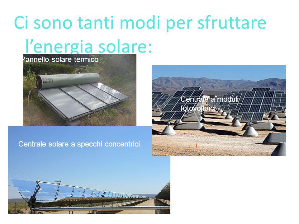 Ci sono tanti modi per sfruttare l'energia solare: