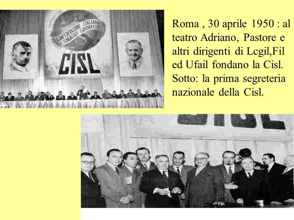 Roma , 30 aprile 1950 : al teatro Adriano, Pastore e altri dirigenti di Lcgil,Fil ed Ufail fondano la Cisl.