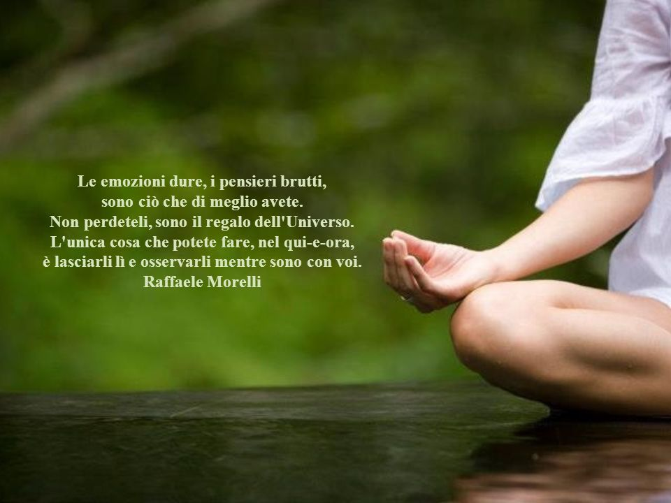 Le emozioni dure, i pensieri brutti, sono ciò che di meglio avete