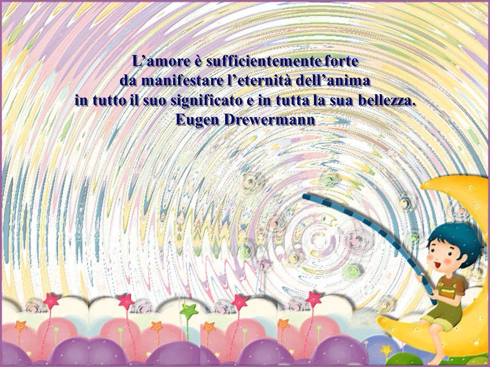 L'amore è sufficientemente forte da manifestare l'eternità dell'anima