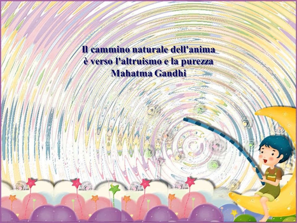 Il cammino naturale dell anima è verso l altruismo e la purezza