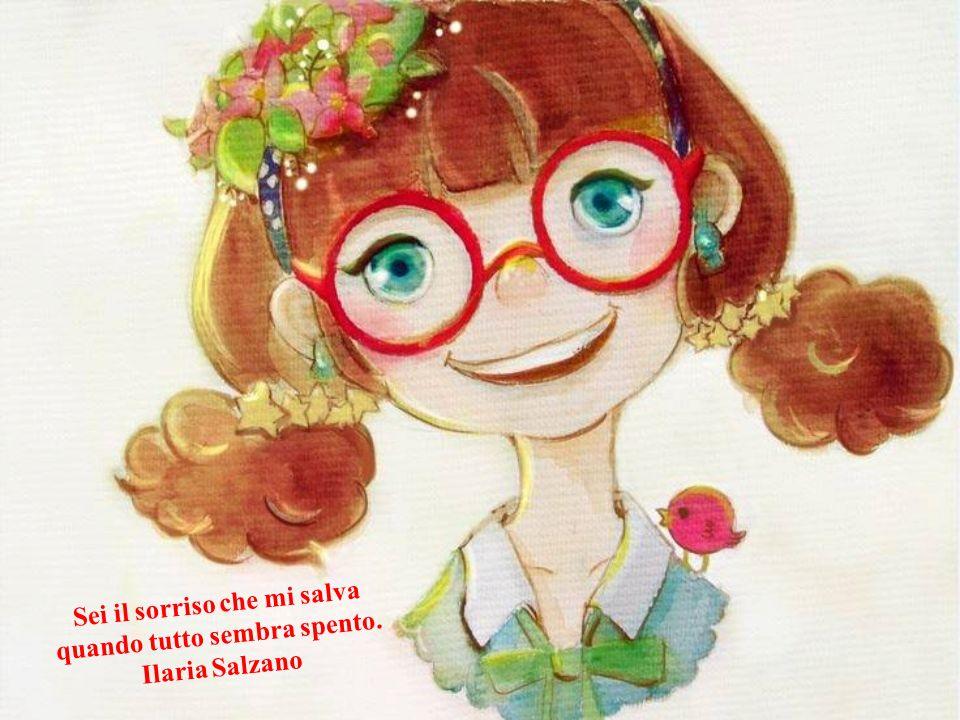 Sei il sorriso che mi salva quando tutto sembra spento. Ilaria Salzano