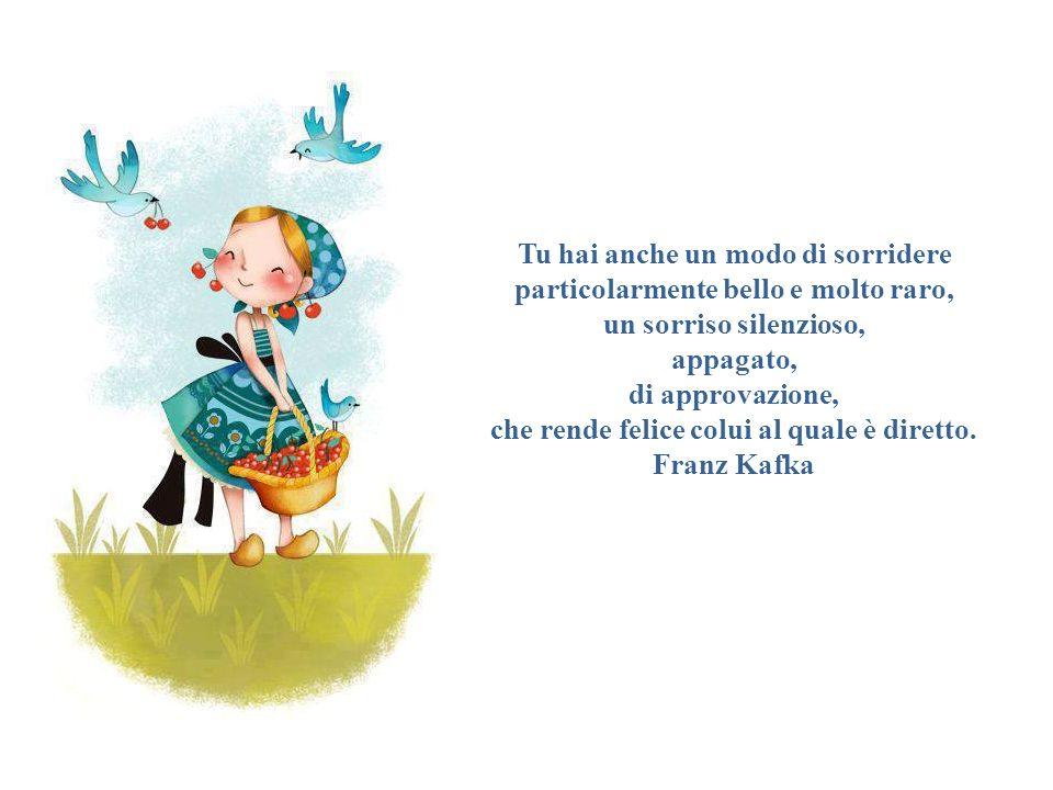 che rende felice colui al quale è diretto. Franz Kafka