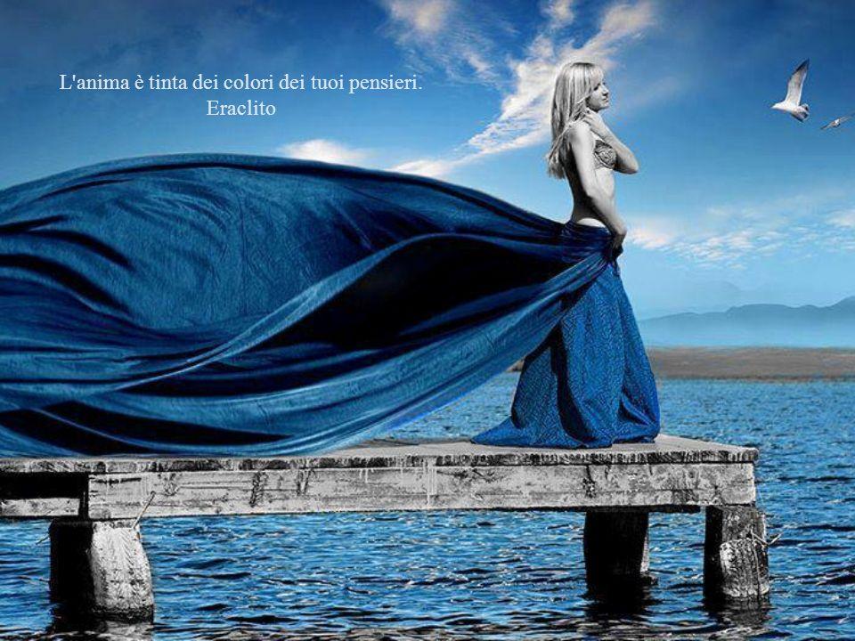 L anima è tinta dei colori dei tuoi pensieri. Eraclito