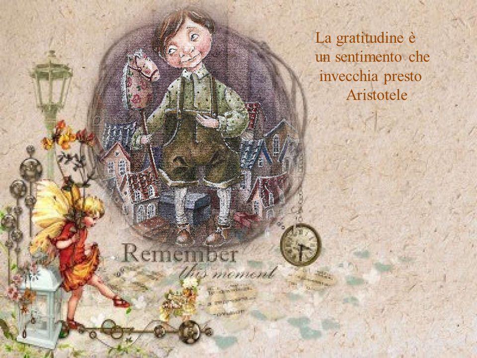 La gratitudine è un sentimento che invecchia presto Aristotele