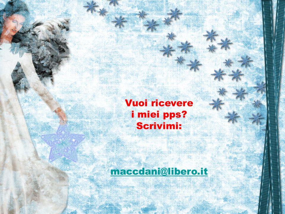 Vuoi ricevere i miei pps Scrivimi: maccdani@libero.it