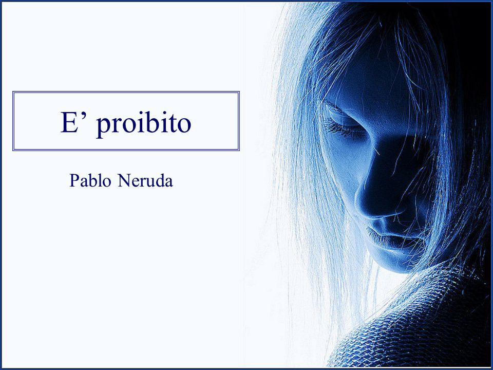 E' proibito Pablo Neruda