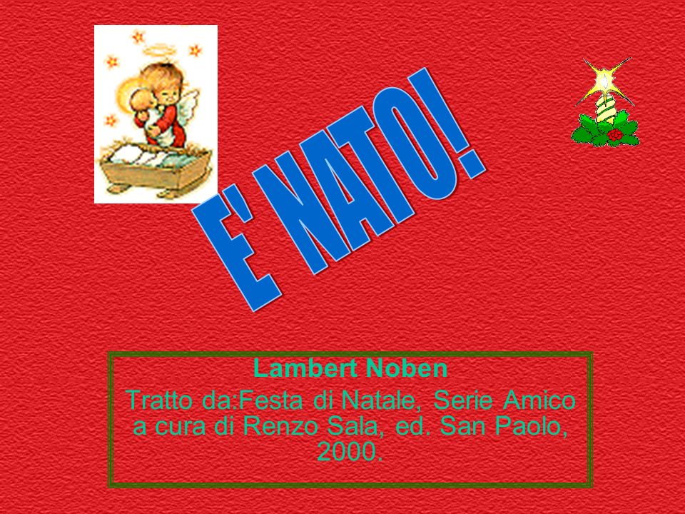 E NATO!Lambert Noben.Tratto da:Festa di Natale, Serie Amico a cura di Renzo Sala, ed.