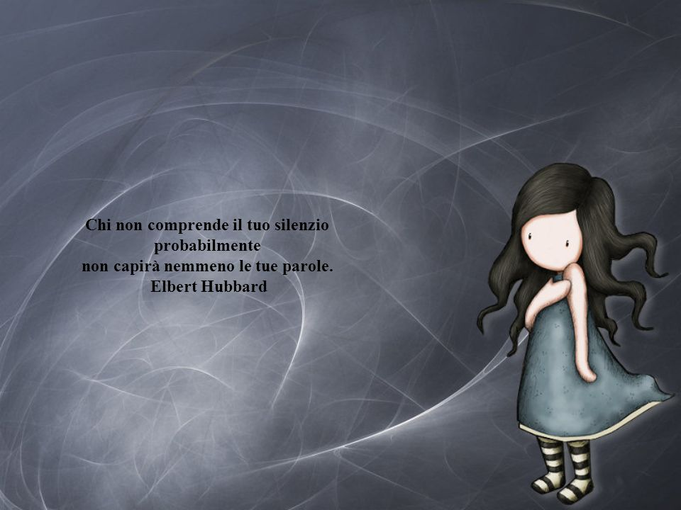 Chi non comprende il tuo silenzio non capirà nemmeno le tue parole.