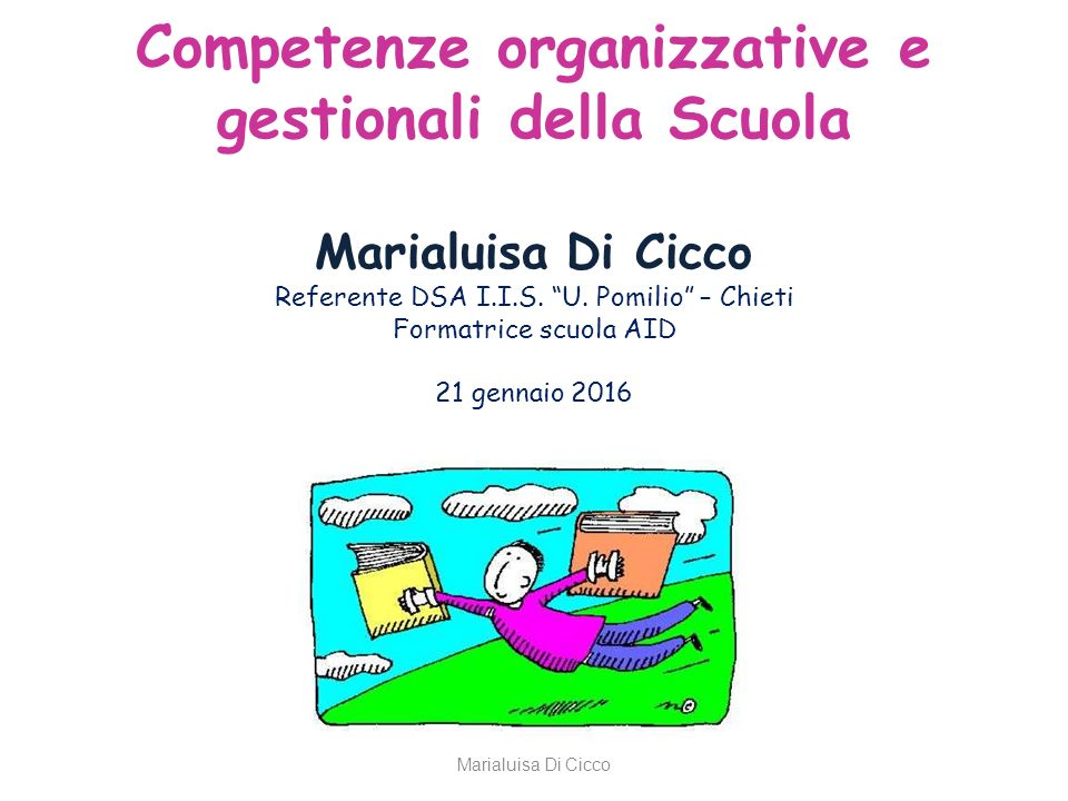 Competenze organizzative e gestionali della Scuola Marialuisa Di Cicco Referente DSA I.I.S. U. Pomilio – Chieti Formatrice scuola AID 21 gennaio 2016