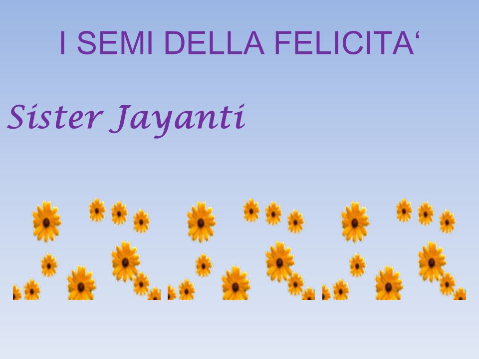 I SEMI DELLA FELICITA' Sister Jayanti