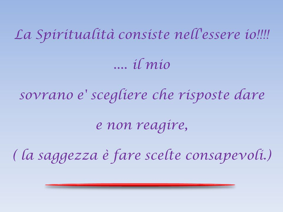 La Spiritualità consiste nell essere io!!!! .... il mio