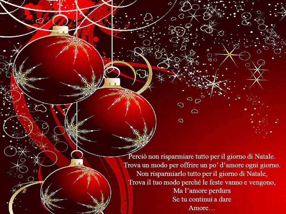 Perciò non risparmiare tutto per il giorno di Natale.