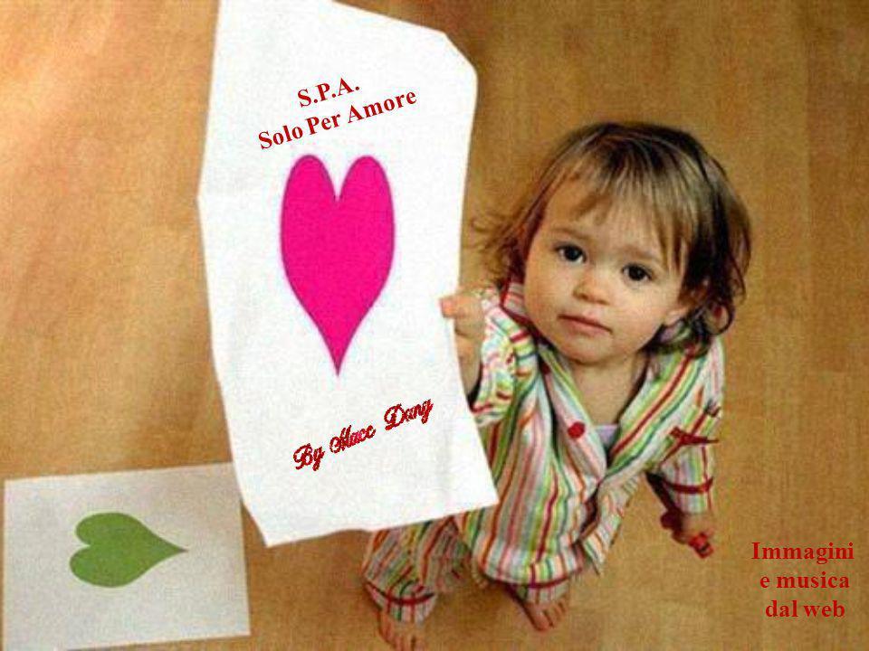 S.P.A. Solo Per Amore Immagini e musica dal web