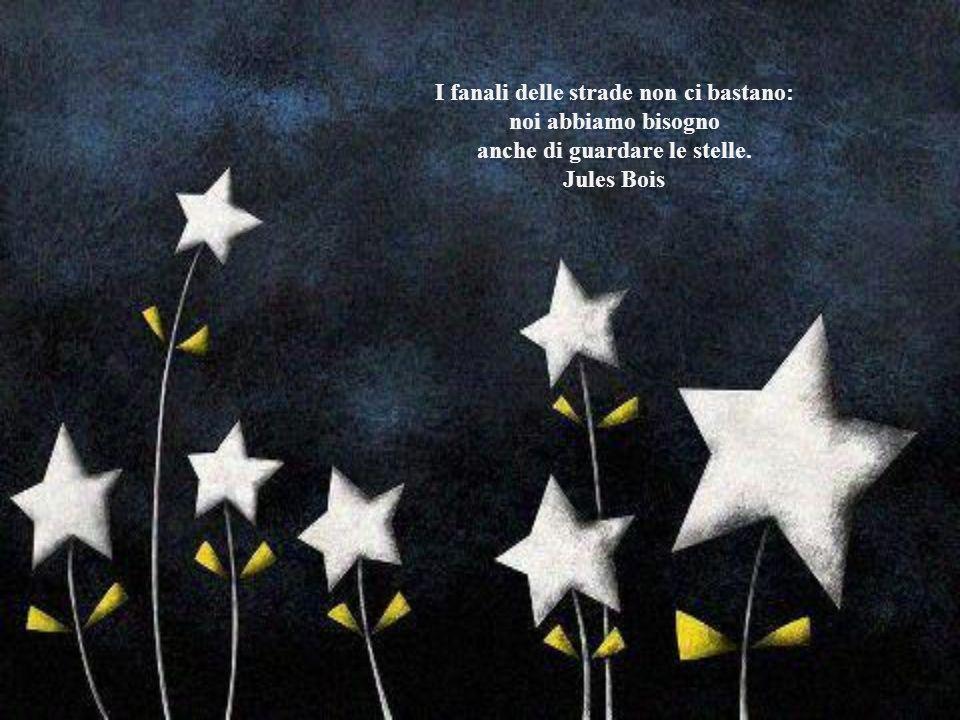 I fanali delle strade non ci bastano: anche di guardare le stelle.