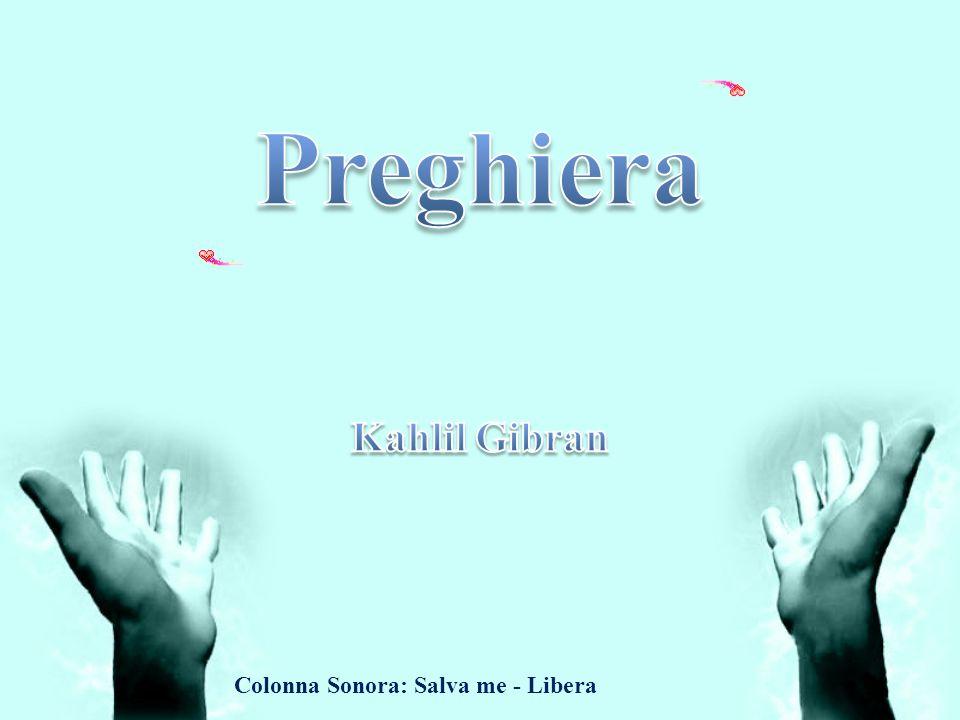 Preghiera Kahlil Gibran Colonna Sonora: Salva me - Libera
