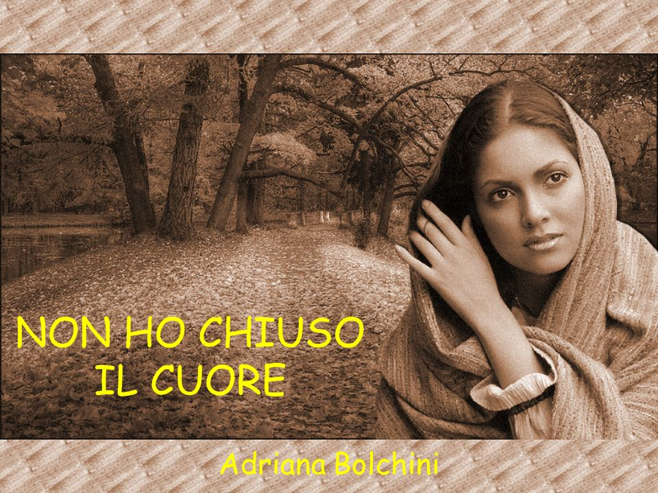 NON HO CHIUSO IL CUORE Adriana Bolchini