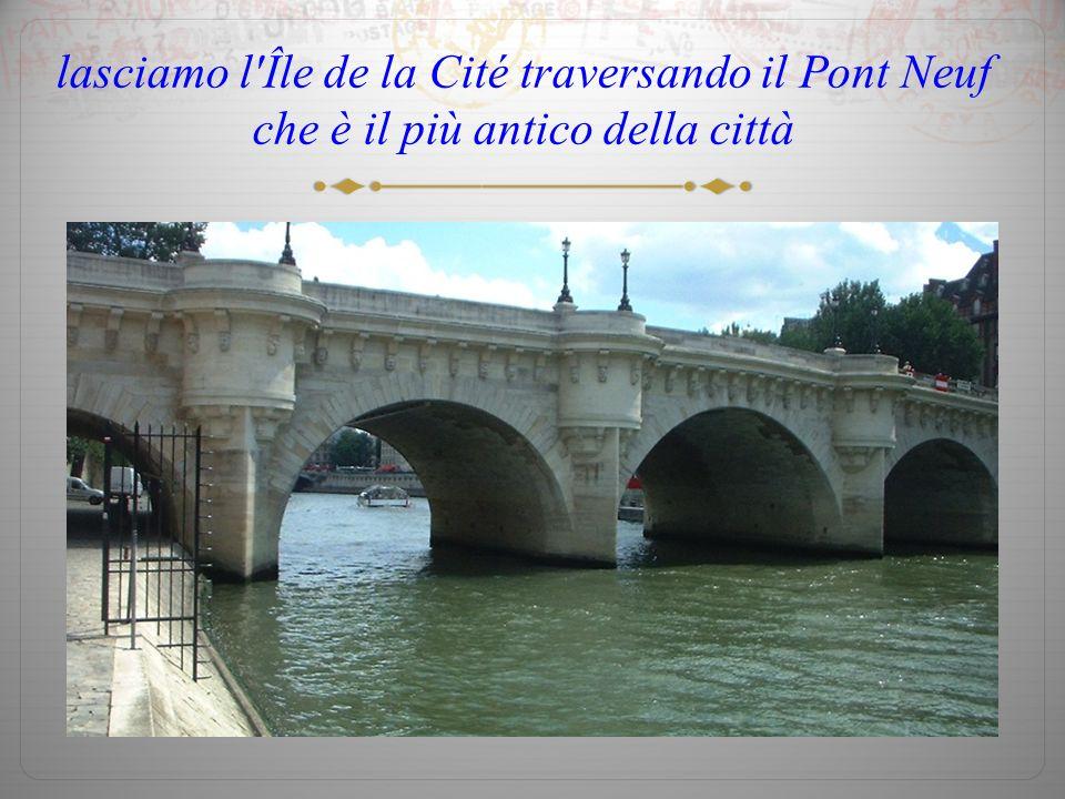 lasciamo l Île de la Cité traversando il Pont Neuf che è il più antico della città