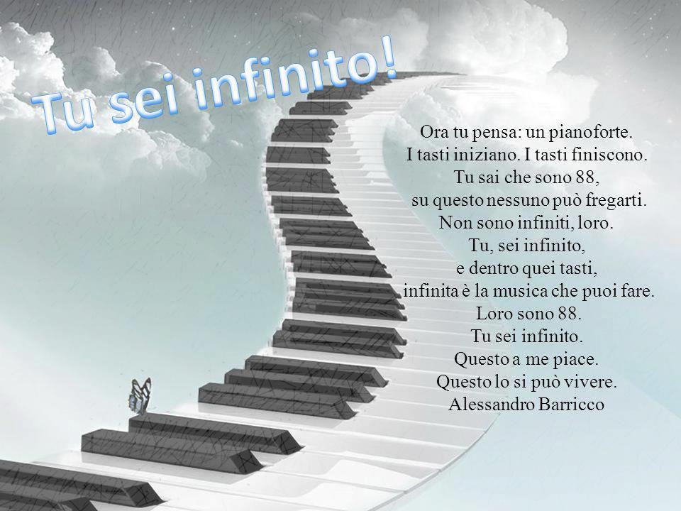 Tu sei infinito! Ora tu pensa: un pianoforte.