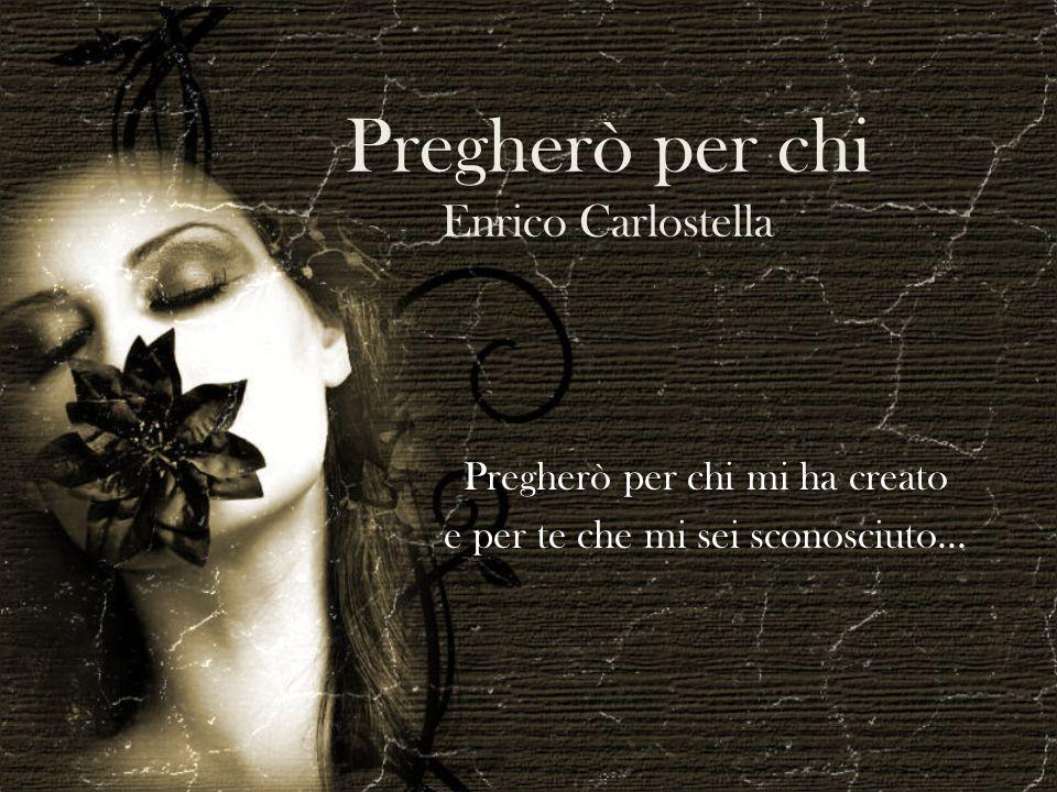 Pregherò per chi Enrico Carlostella