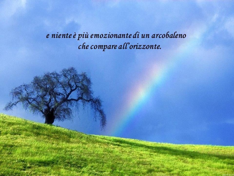 e niente è più emozionante di un arcobaleno