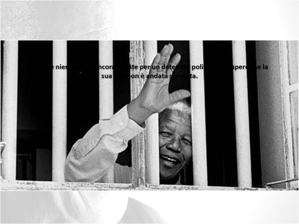 Non c è niente di più incoraggiante per un detenuto politico del sapere che la sua vita non è andata sprecata.