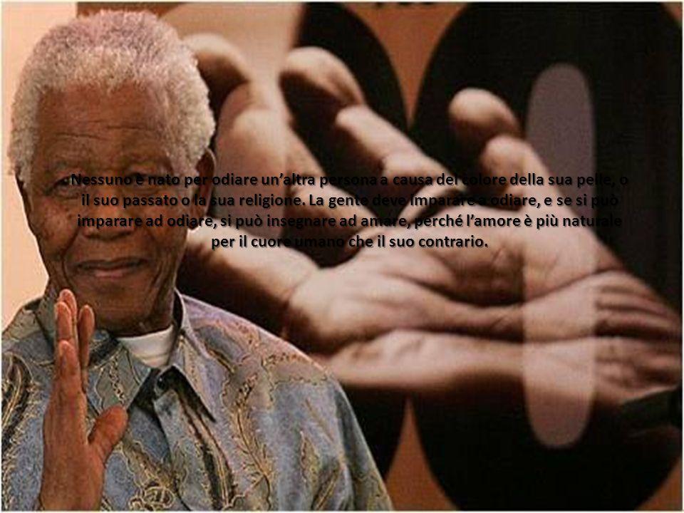 Nessuno è nato per odiare un'altra persona a causa del colore della sua pelle, o il suo passato o la sua religione.